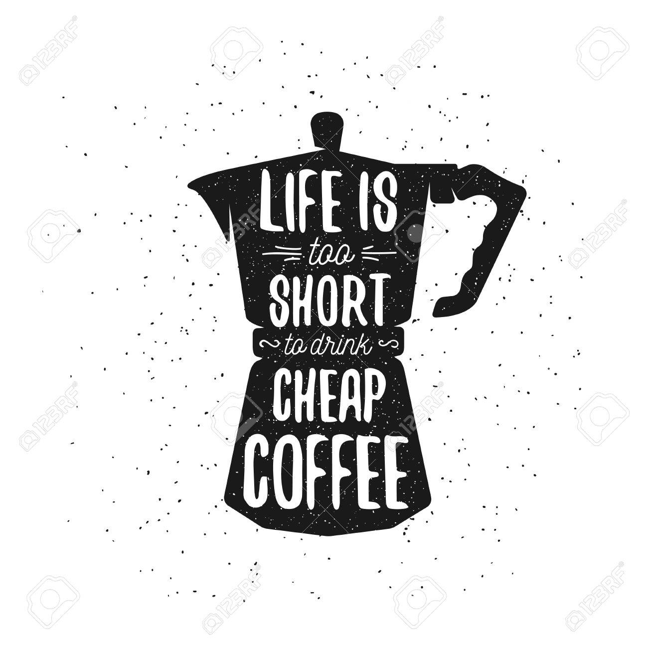 Dibujado A Mano Cartel Café Tipografía Tarjeta De Felicitación O Invitación De Impresión Con Una Cafetera Y Cotización La Vida Es Demasiado Corta