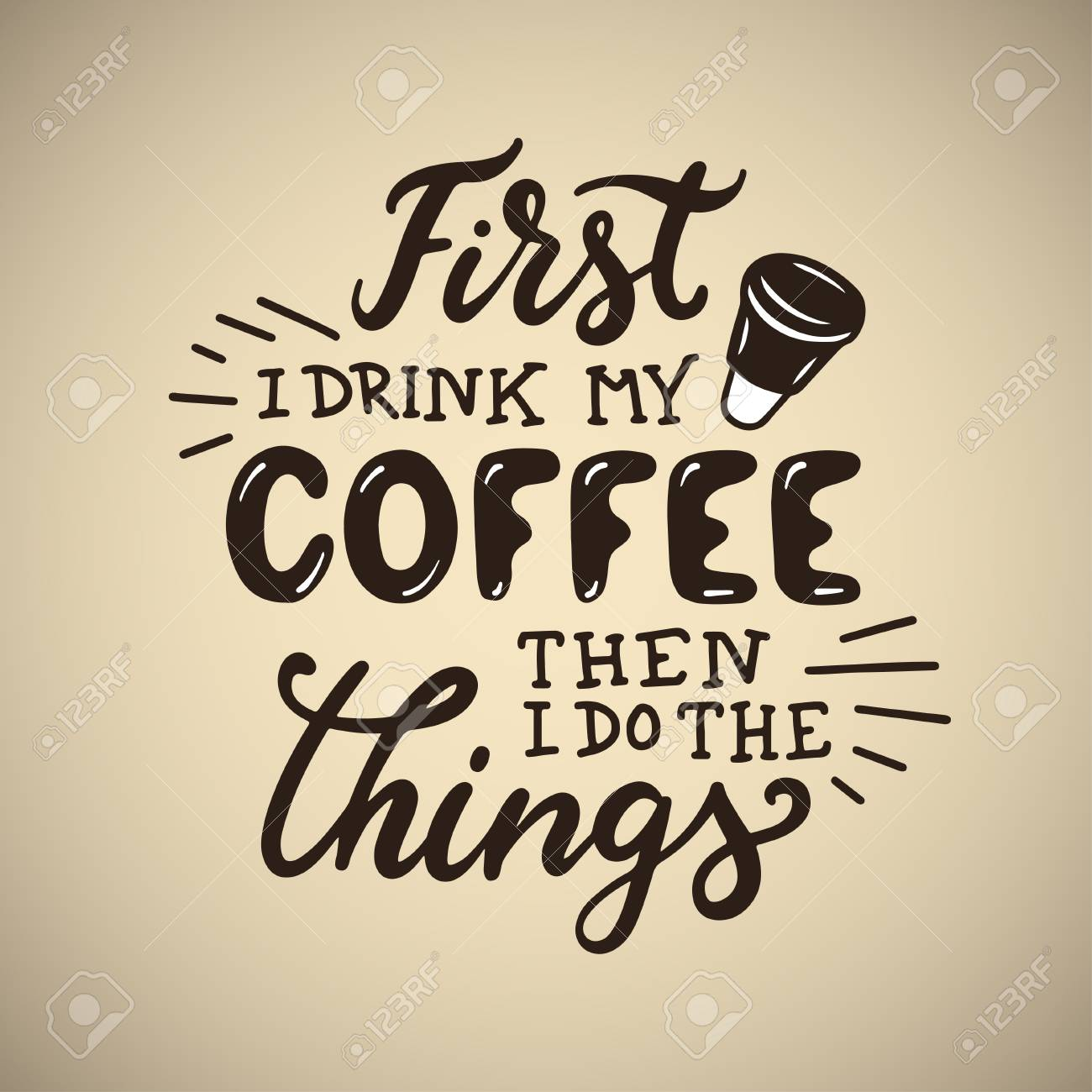 Hand Drawn Coffee Quote First I Drink My Coffee Then I Do The