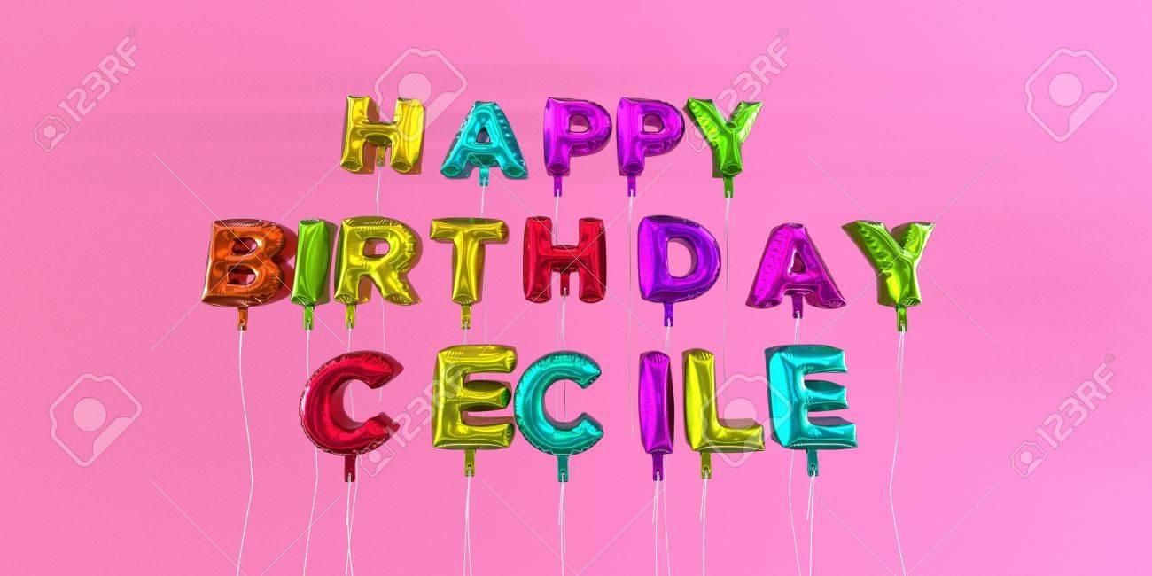 Carte De Cécile Joyeux Anniversaire Avec Texte Ballon Image Stockée En 3d Cette Image Peut être Utilisée Pour Une Carte électronique Ou Une