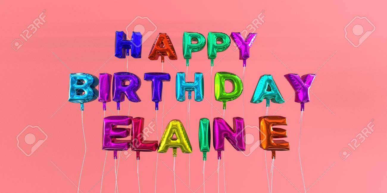 Happy Birthday Elaine Card With Balloon Text 3d Rendered Stock