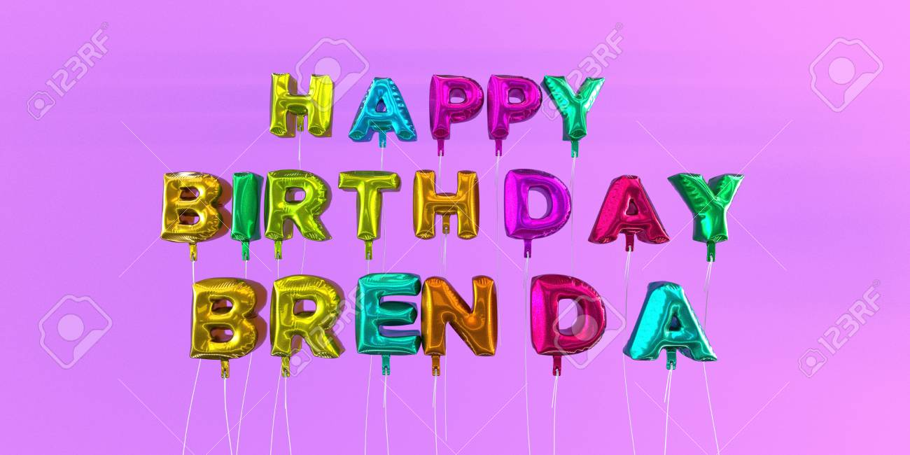 Happy Birthday Brenda Card With Balloon Text 3d Rendered Stock Stock Photo Picture And Royalty Free Image Image 66511284
