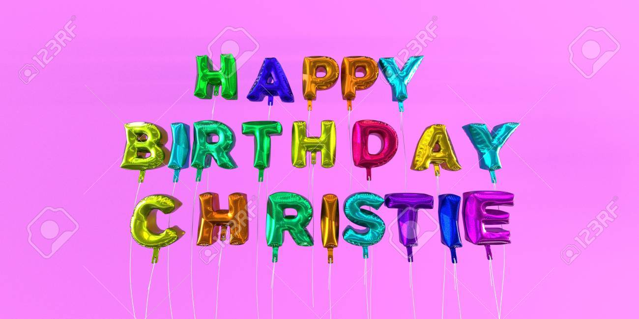 happy birthday christie Happy Birthday Christie Card With Balloon Text   3D Rendered  happy birthday christie