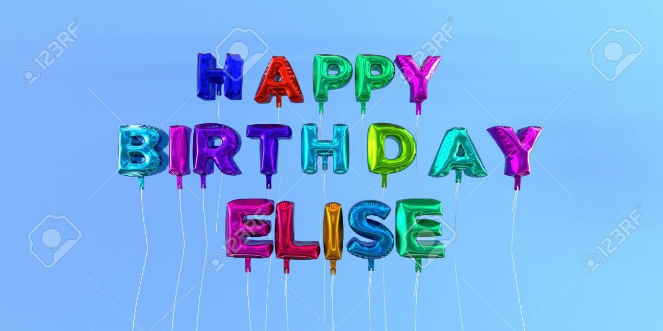 Carte Joyeux Anniversaire Elise Avec Texte Ballon Image Stockée En 3d Cette Image Peut être Utilisée Pour Une Carte électronique Ou Une Carte