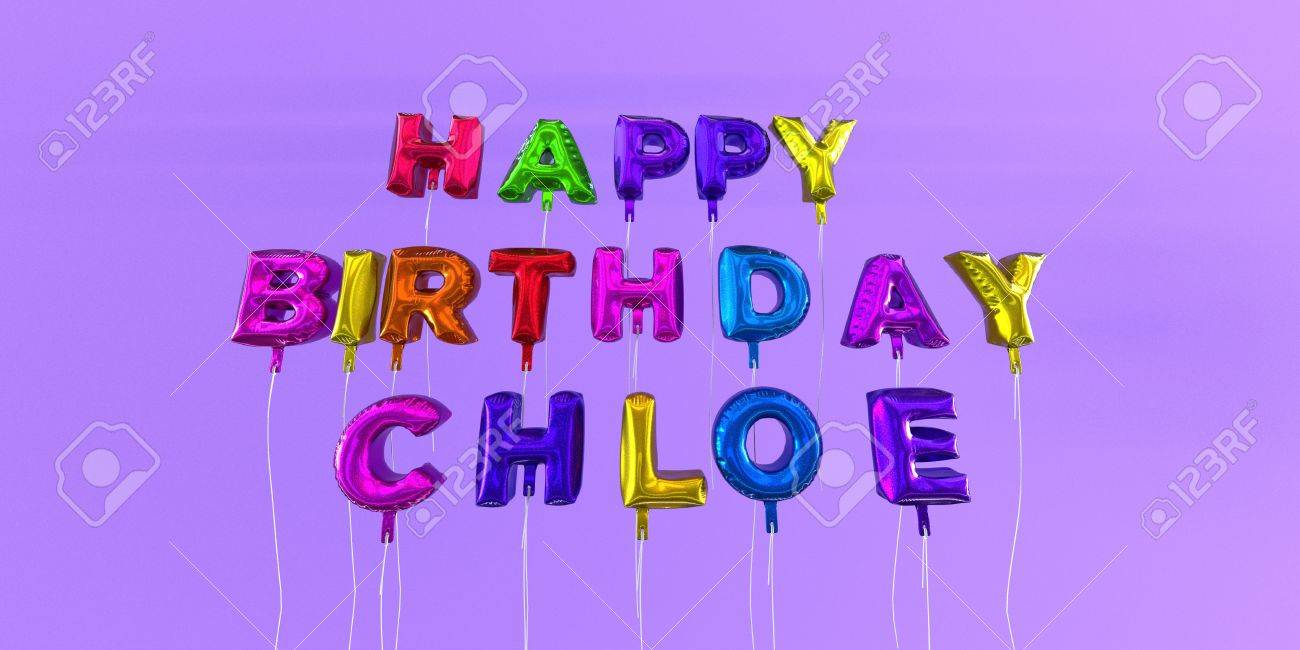 Happy Birthday Chloe Card With Balloon Text 3d Rendered Stock