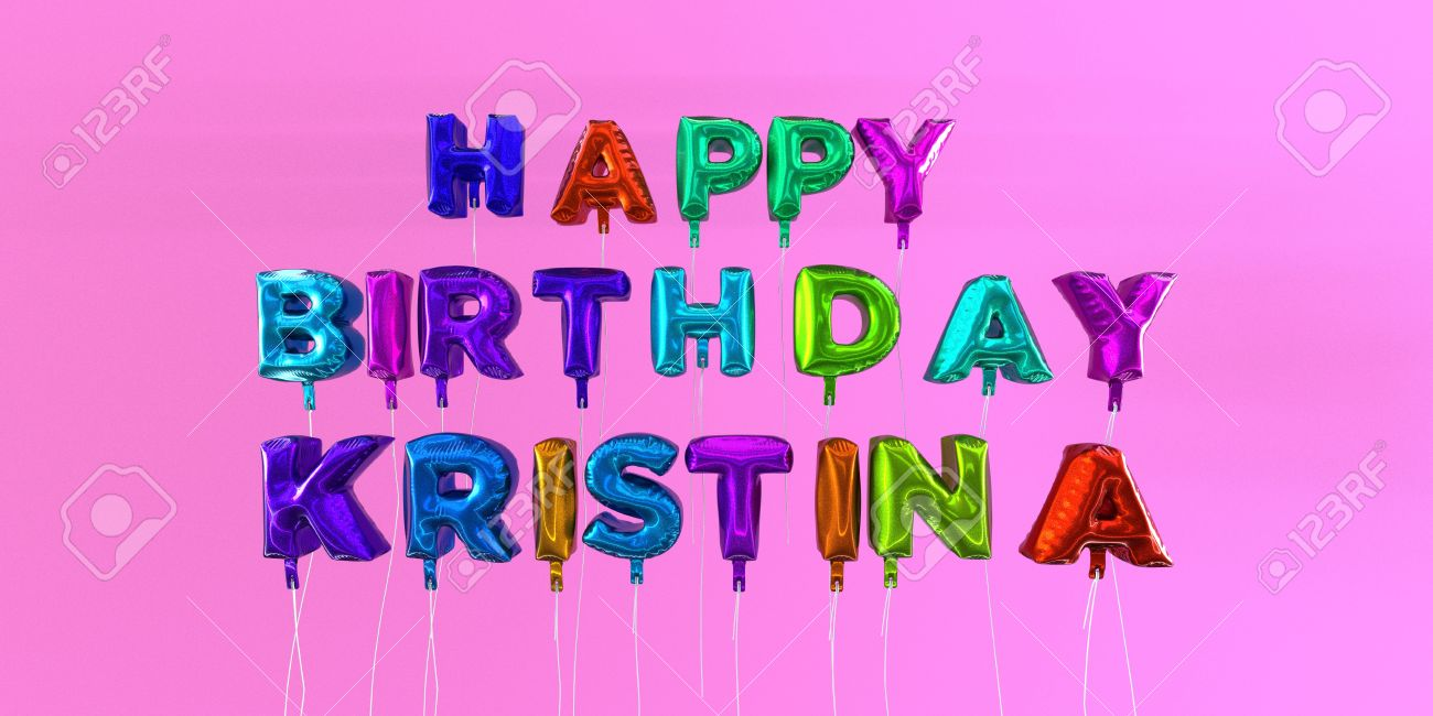 happy birthday kristina Happy Birthday Kristina Card With Balloon Text   3D Rendered  happy birthday kristina