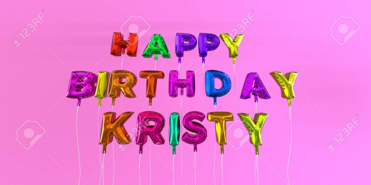 happy birthday kristy Happy Birthday Kristy Card With Balloon Text   3D Rendered Stock  happy birthday kristy