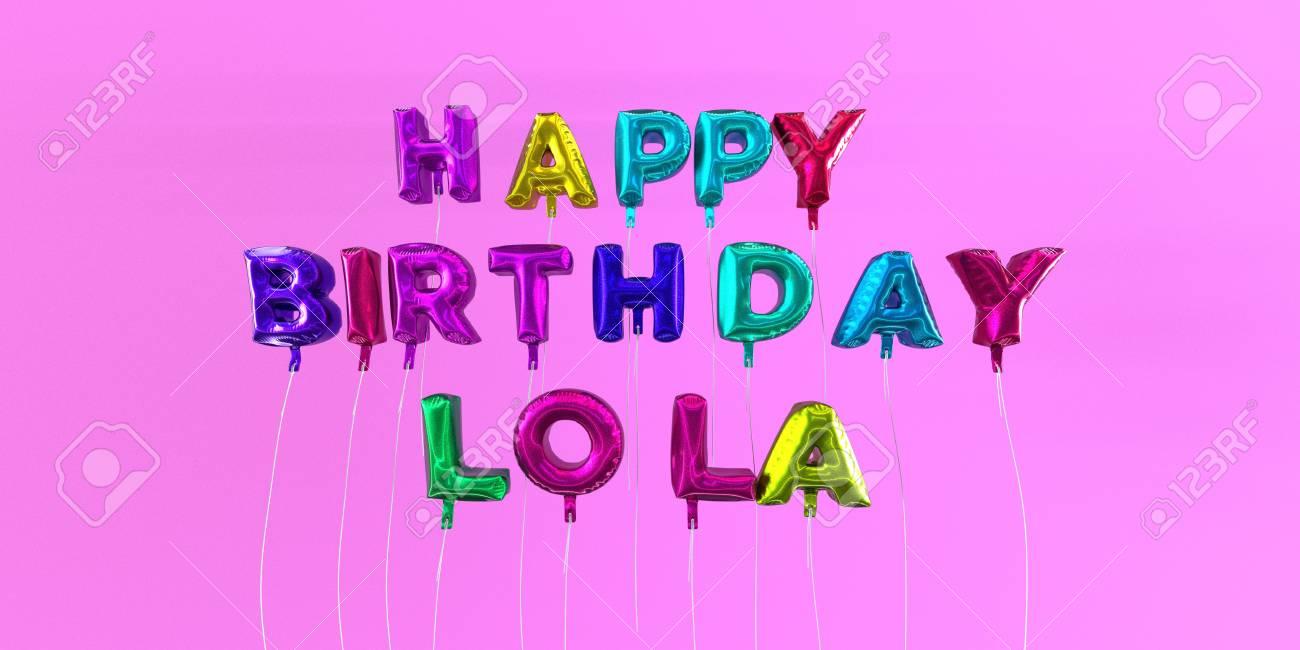 Joyeux Anniversaire Carte Lola Avec Le Texte De Ballon 3d Rendu