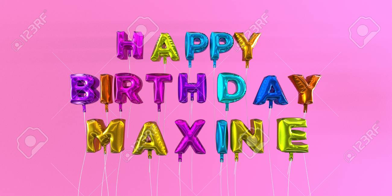 happy birthday maxine Happy Birthday Maxine Card With Balloon Text   3D Rendered Stock  happy birthday maxine