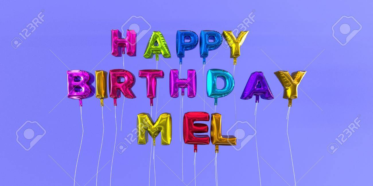 happy birthday mel Happy Birthday Mel Card With Balloon Text   3D Rendered Stock  happy birthday mel