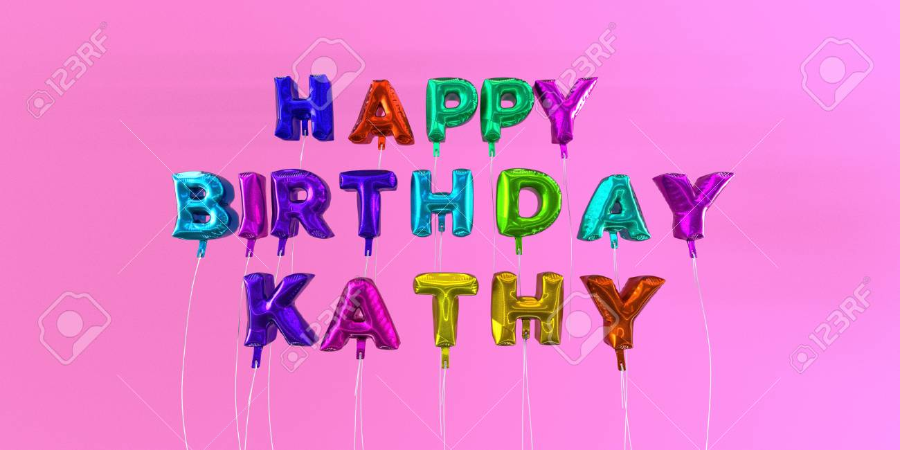 happy birthday kathy images Happy Birthday Kathy Card With Balloon Text   3D Rendered Stock  happy birthday kathy images