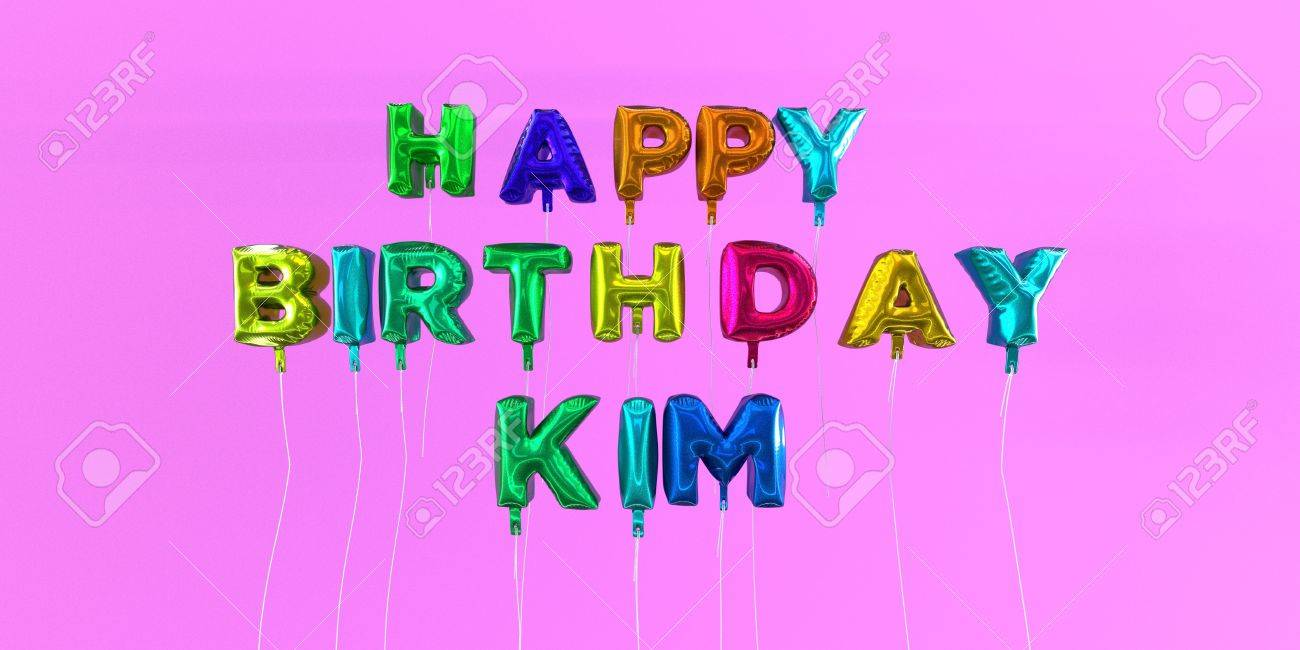 happy birthday kim images Happy Birthday Kim Card With Balloon Text   3D Rendered Stock  happy birthday kim images