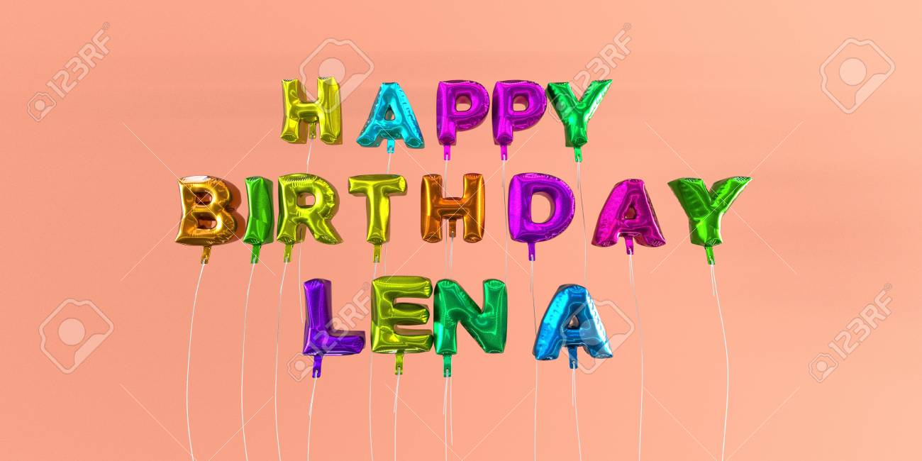 Carte De Joyeux Anniversaire Lena Avec Texte De Ballon Image Stock Rendu 3d Cette Image Peut être Utilisée Pour Une Carte Virtuelle Ou Une Carte
