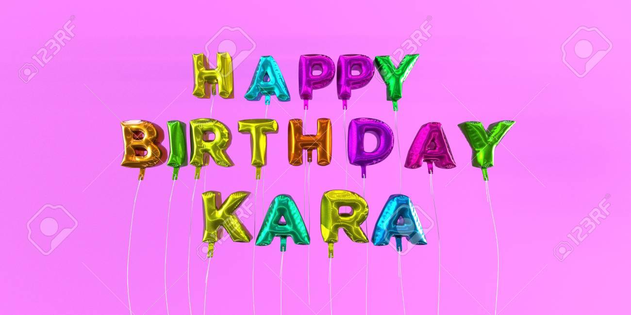 happy birthday kara Happy Birthday Kara Card With Balloon Text   3D Rendered Stock  happy birthday kara