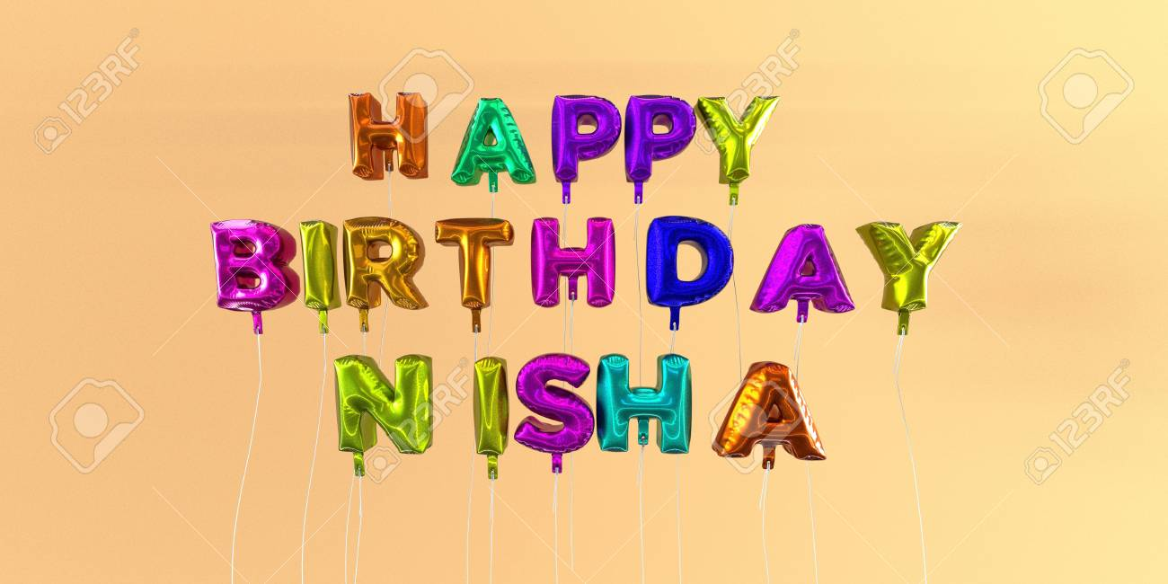 Happy Birthday Nisha Card With Balloon Text 3d Rendered Stock