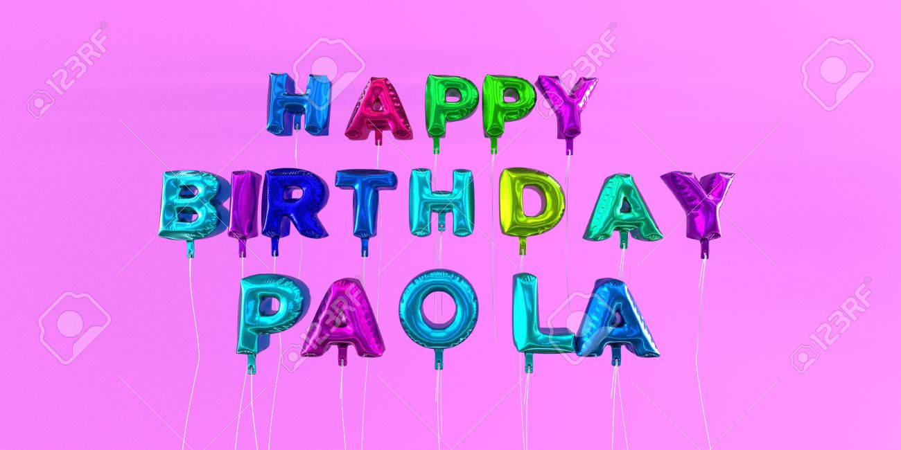Joyeux Anniversaire Carte De Paola Avec Un Texte En Ballon Image 3d Stockée Cette Image Peut être Utilisée Pour Une Carte électronique Ou Une Carte