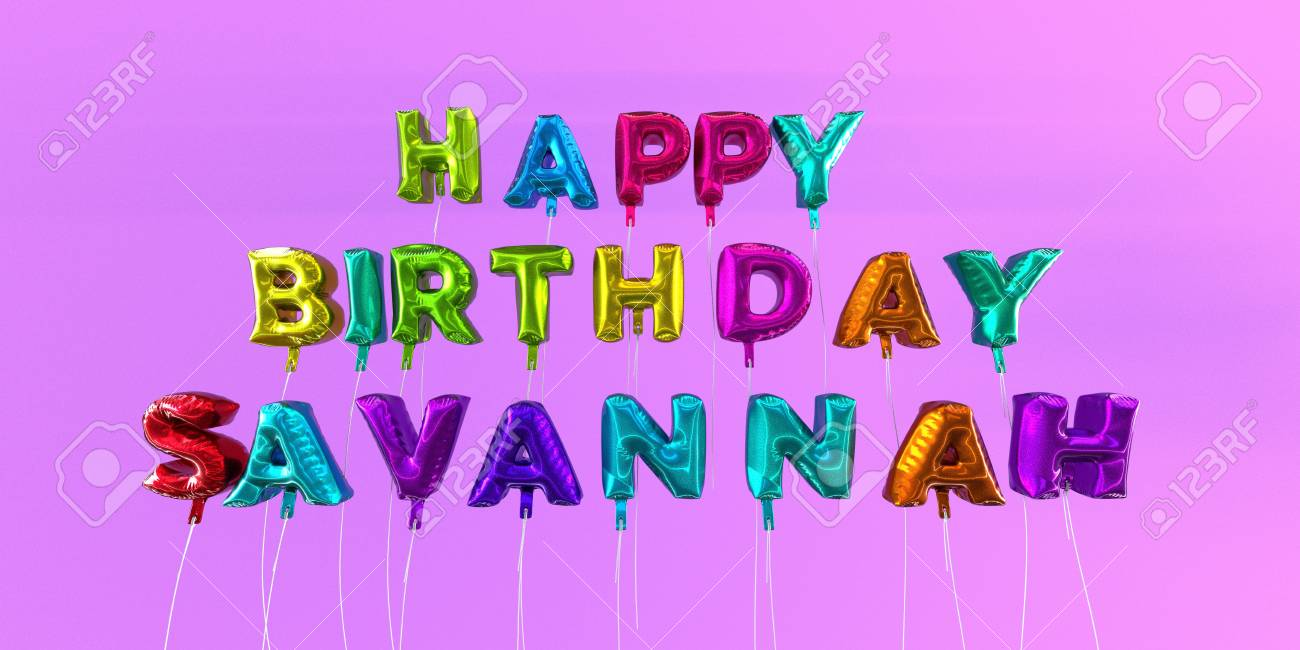 happy birthday savannah Happy Birthday Savannah Card With Balloon Text   3D Rendered  happy birthday savannah