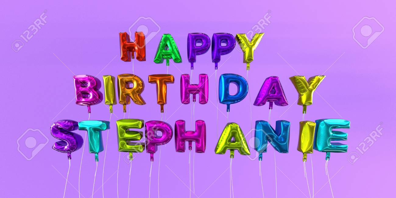 Carte De Joyeux Anniversaire Stephanie Avec Texte Ballon Image Stockée En 3d Cette Image Peut être Utilisée Pour Une Carte électronique Ou Une