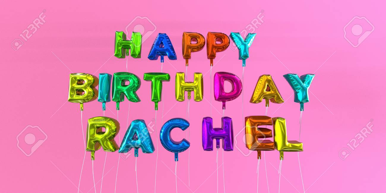 Happy Birthday Rachel Card With Balloon Text 3d Rendered Stock