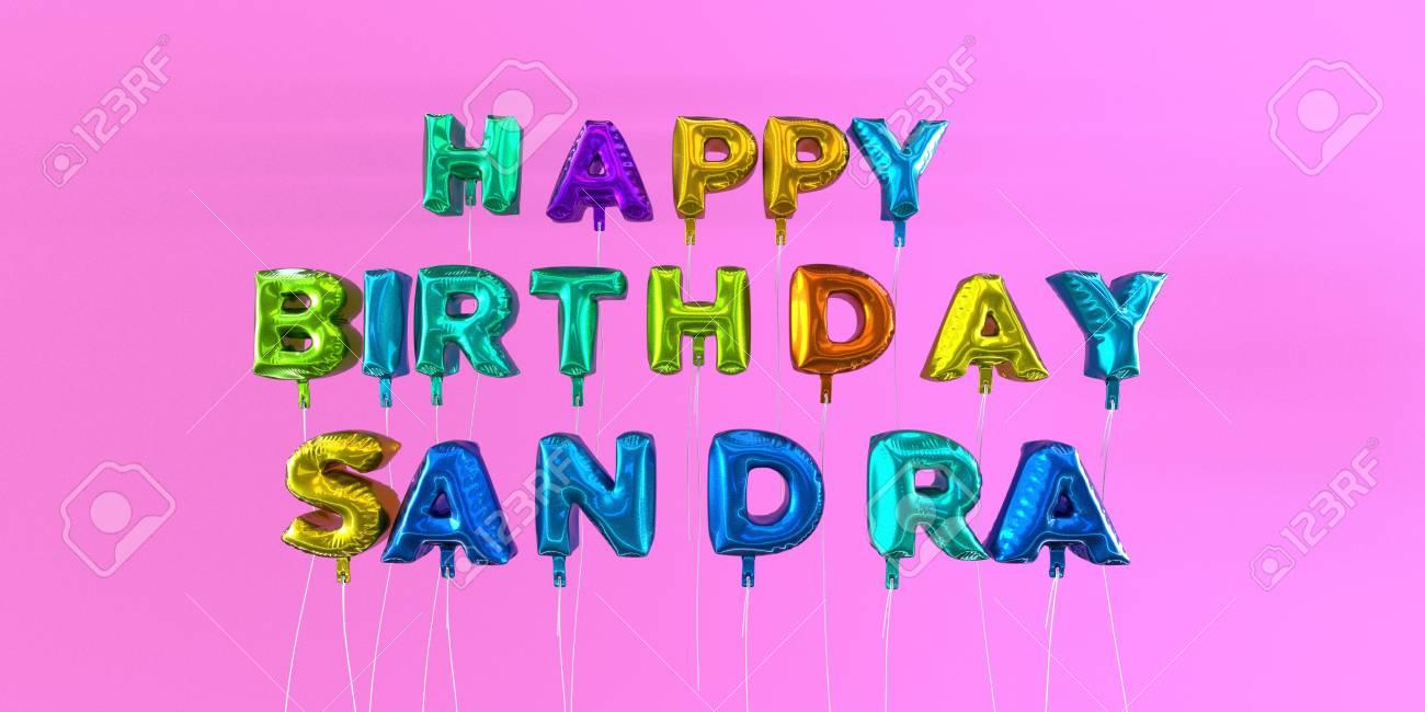 Joyeux Anniversaire Sandra Carte Avec Texte De Ballon Image Stock Rendu 3d Cette Image Peut être Utilisée Pour Une Carte Virtuelle Ou Une Carte