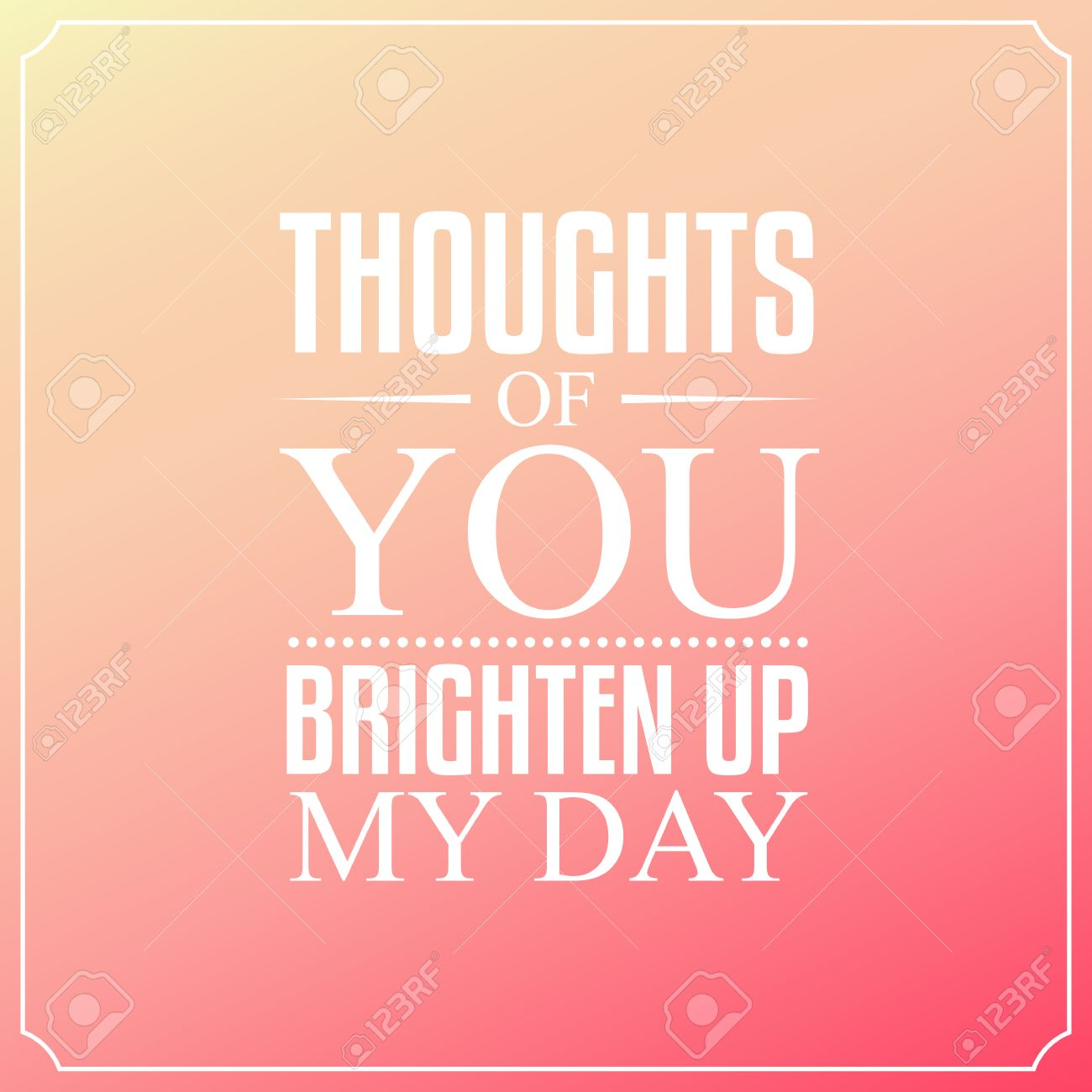 Thoughts Of You Brighten Up My Day Quotes Typography Background