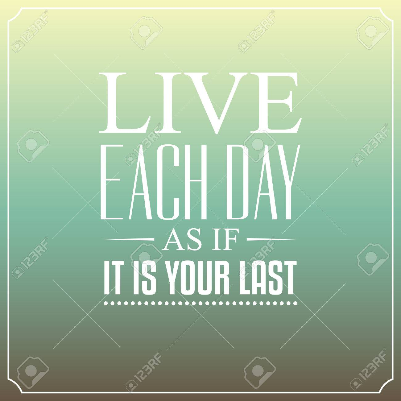 Live Each Day As If It Is Your Last Quotes Typography Background