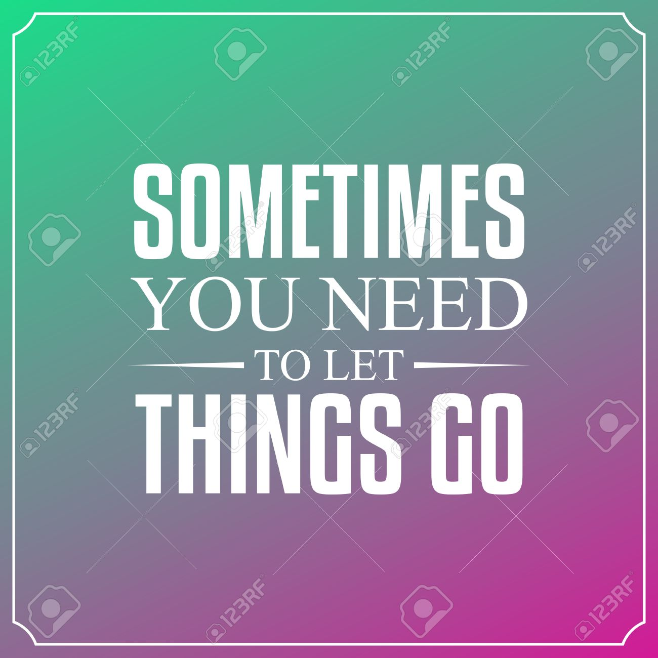 Sometimes you need to let things go. Quotes Typography Background..