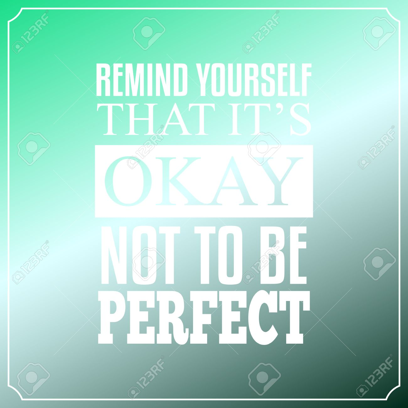 Remind Yourself That It Is Okay Not To Be Perfect Quotes