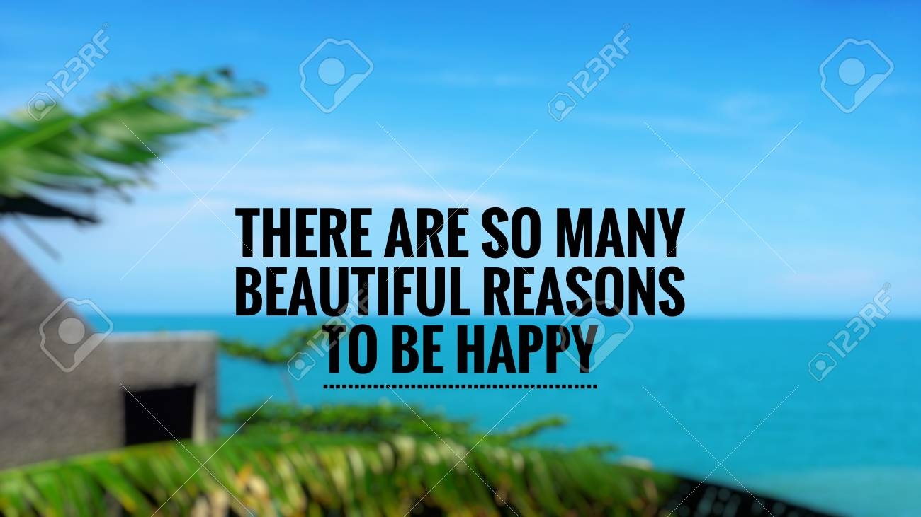 Sayings Motivational And Inspirational Quotes There Are So Many Beautiful Reasons To Be Happy With Quotes Ideas Motivational And Inspirational Quotes There Are So Many Beautiful