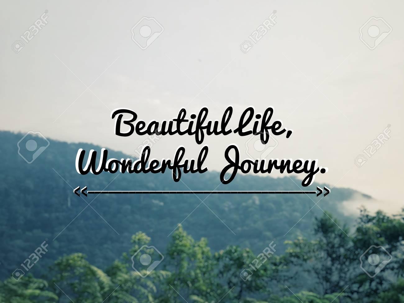 Motivational and inspirational quote - Beautiful life, wonderful..