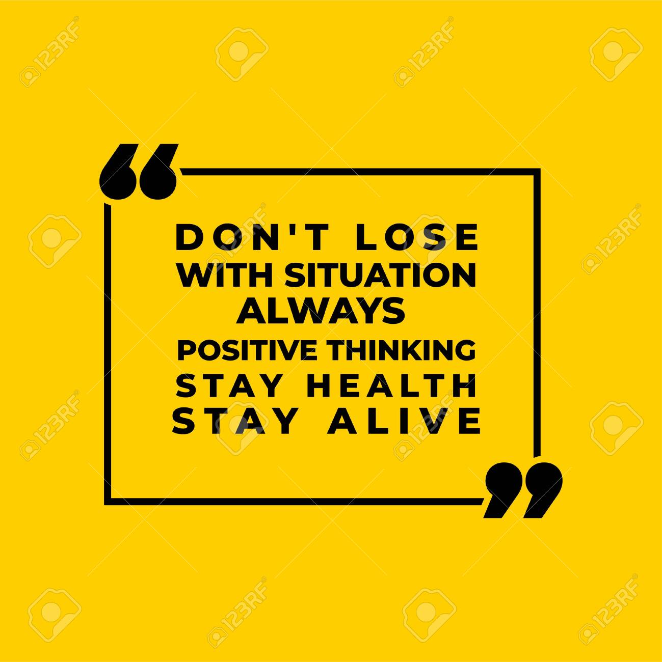 Don't Lose with situation, Always Positive Thinking, Stay Alive, So That We Are Always Optimistic - 149654122