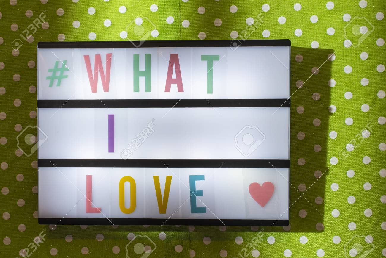 Message What I Love on illuminated board  Love affirmation concept