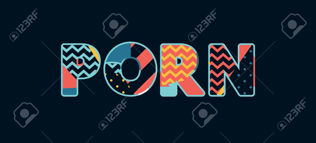 The Word Porn Concept Written In Colorful Abstract Typography Vector Eps 10 Available Stock