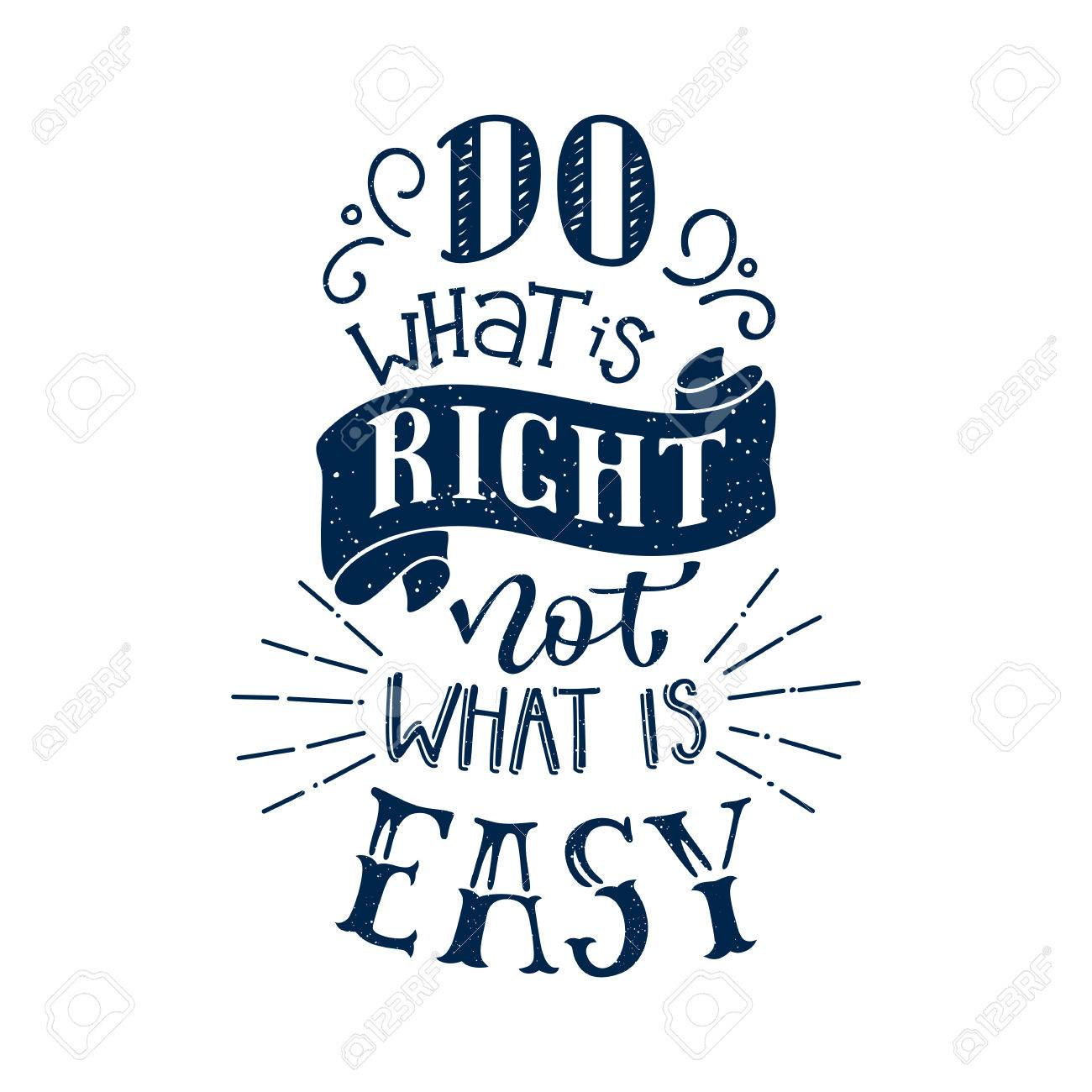 Do What Is Right Not What Is Easy Inspirational And Motivational