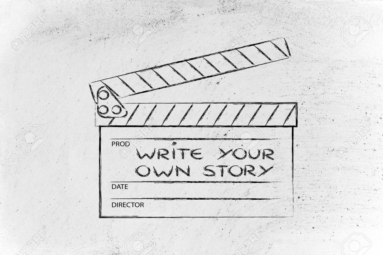 Create Your Own Story, Be The Director Of Your Own Life Stock ...