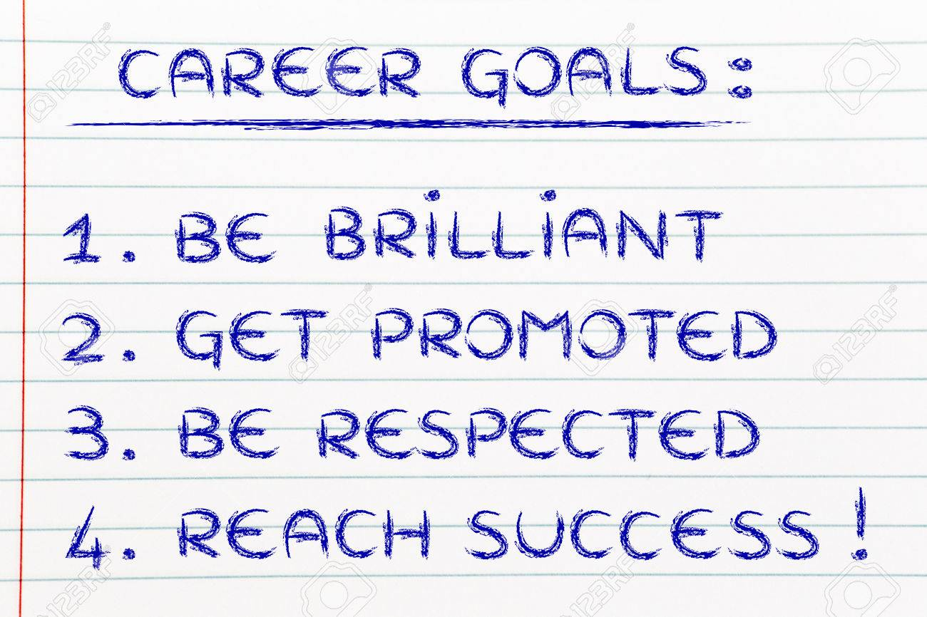 list of career goals be brilliant get promoted be respected list of career goals be brilliant get promoted be respected reach success
