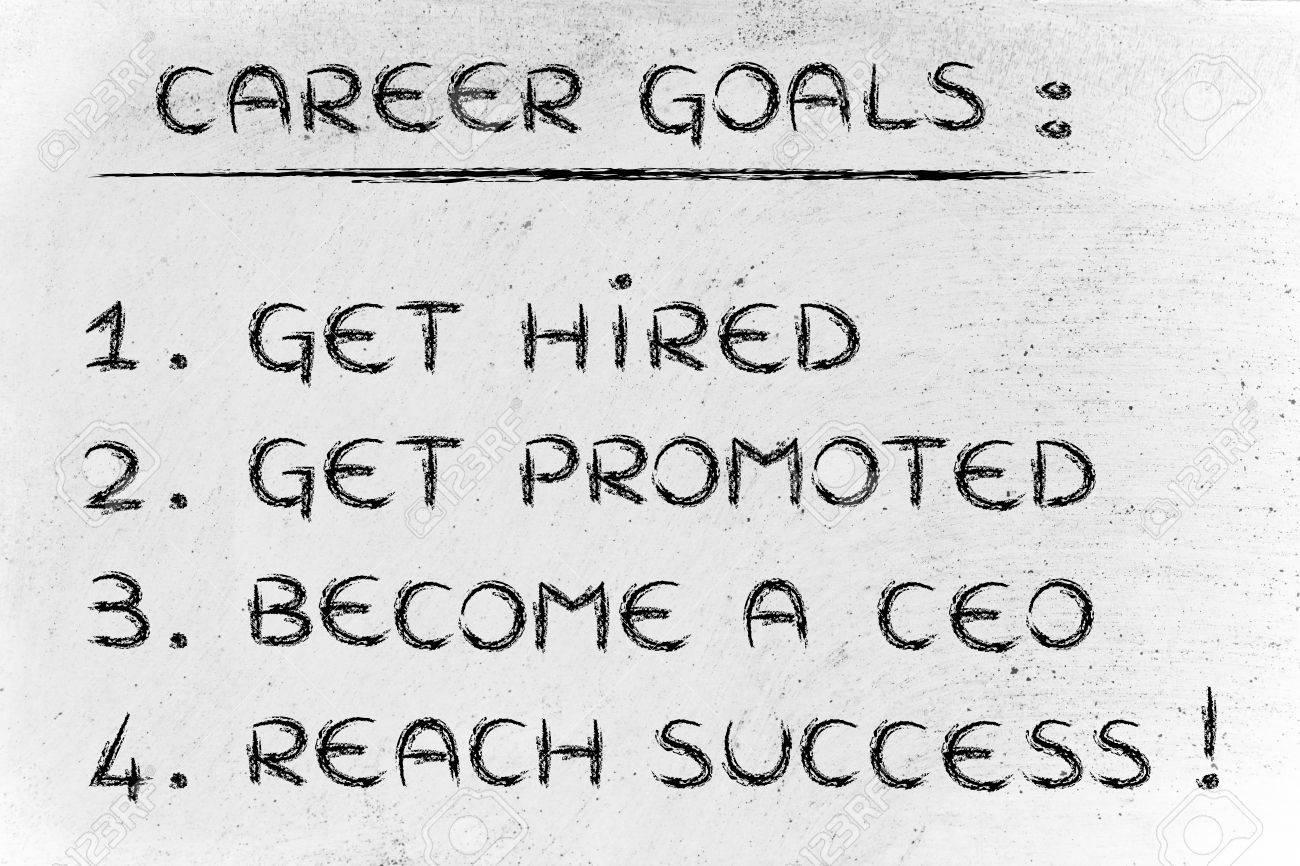 list of career goals get hired get promoted become a ceo stock photo list of career goals get hired get promoted become a ceo reach success