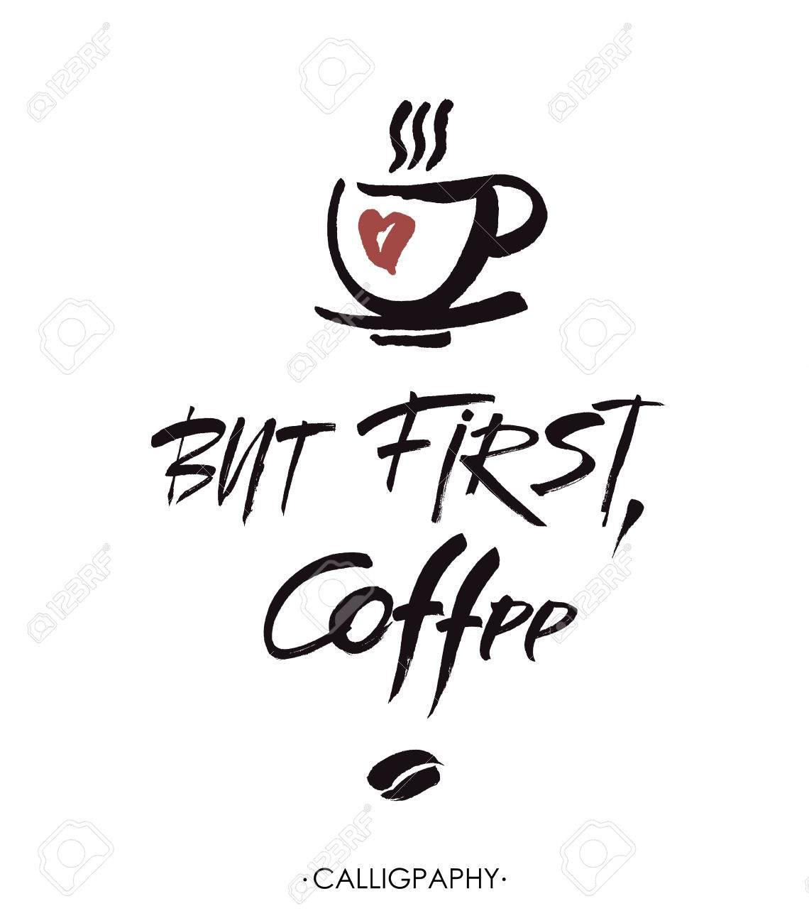 Aber Zuerst, Kaffee, Tinte Handbeschriftung. Moderne ...