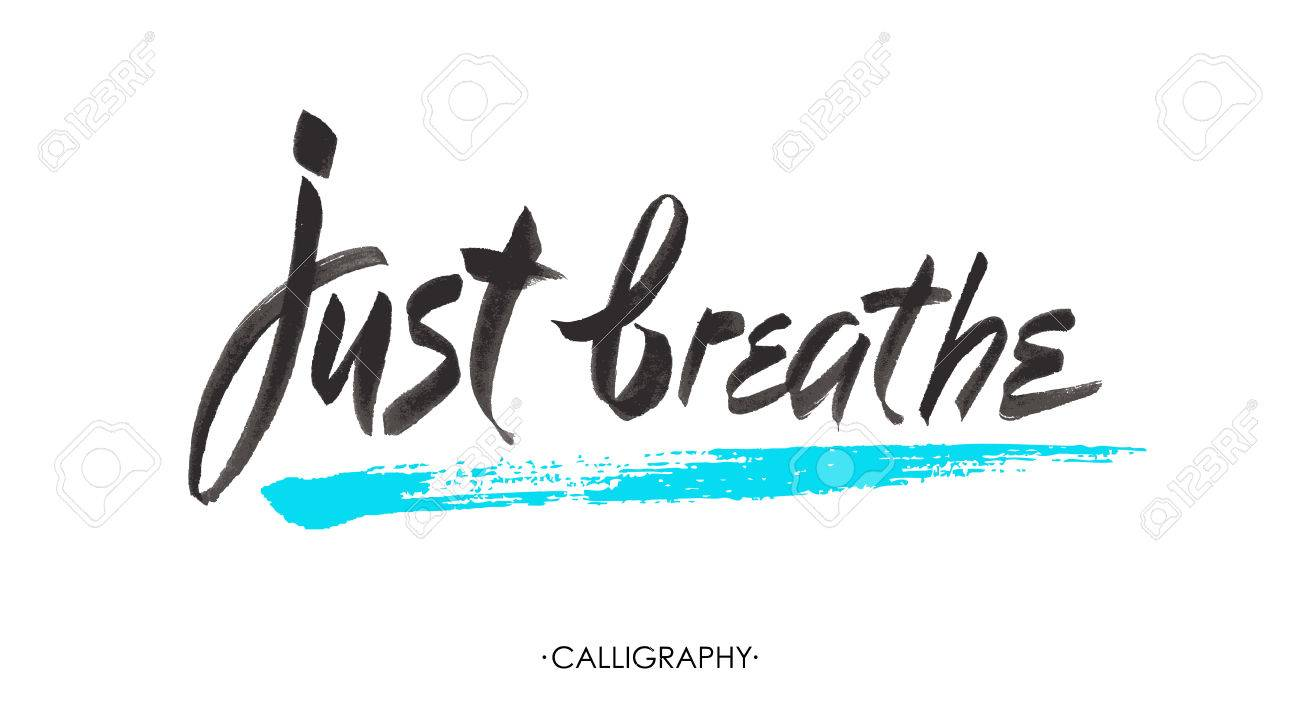 Just breathe. Inspirational quote calligraphy. Vector brush lettering about life, calm, positive saying. - 54587972