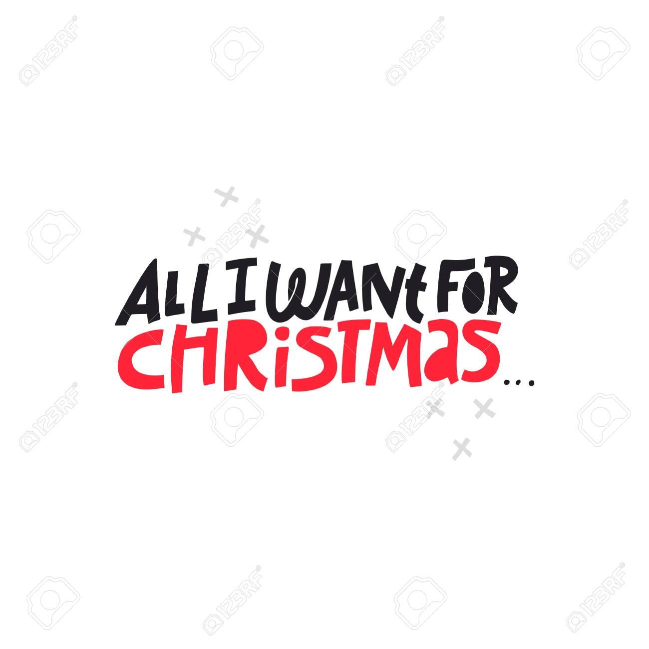 All I Want For Christmas.Christmas Hand Drawn Vector Lettering All I Want For Christmas