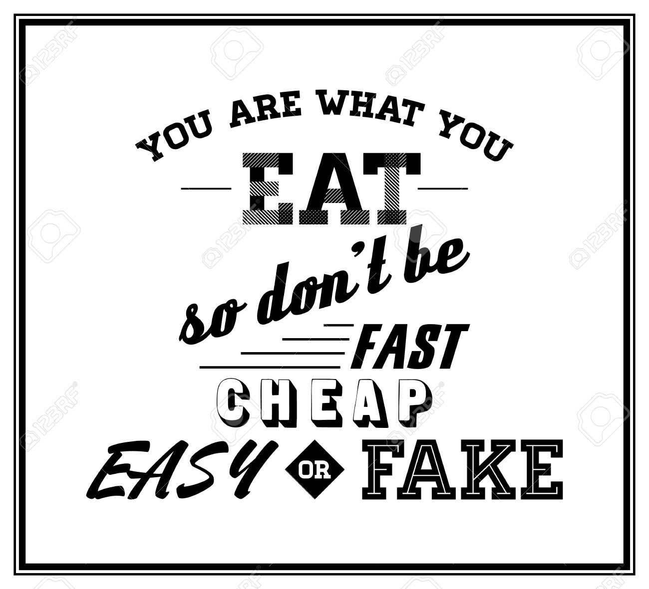 You Are What You Eat So Don T Be Fast Cheap Easy Or Fake