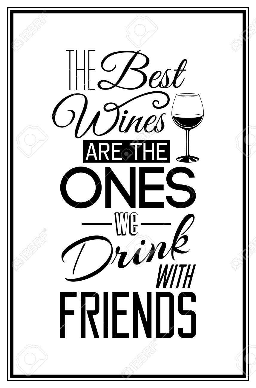 The best wines are the ones we drink with friends - Quote Typographical Background. - 43430495