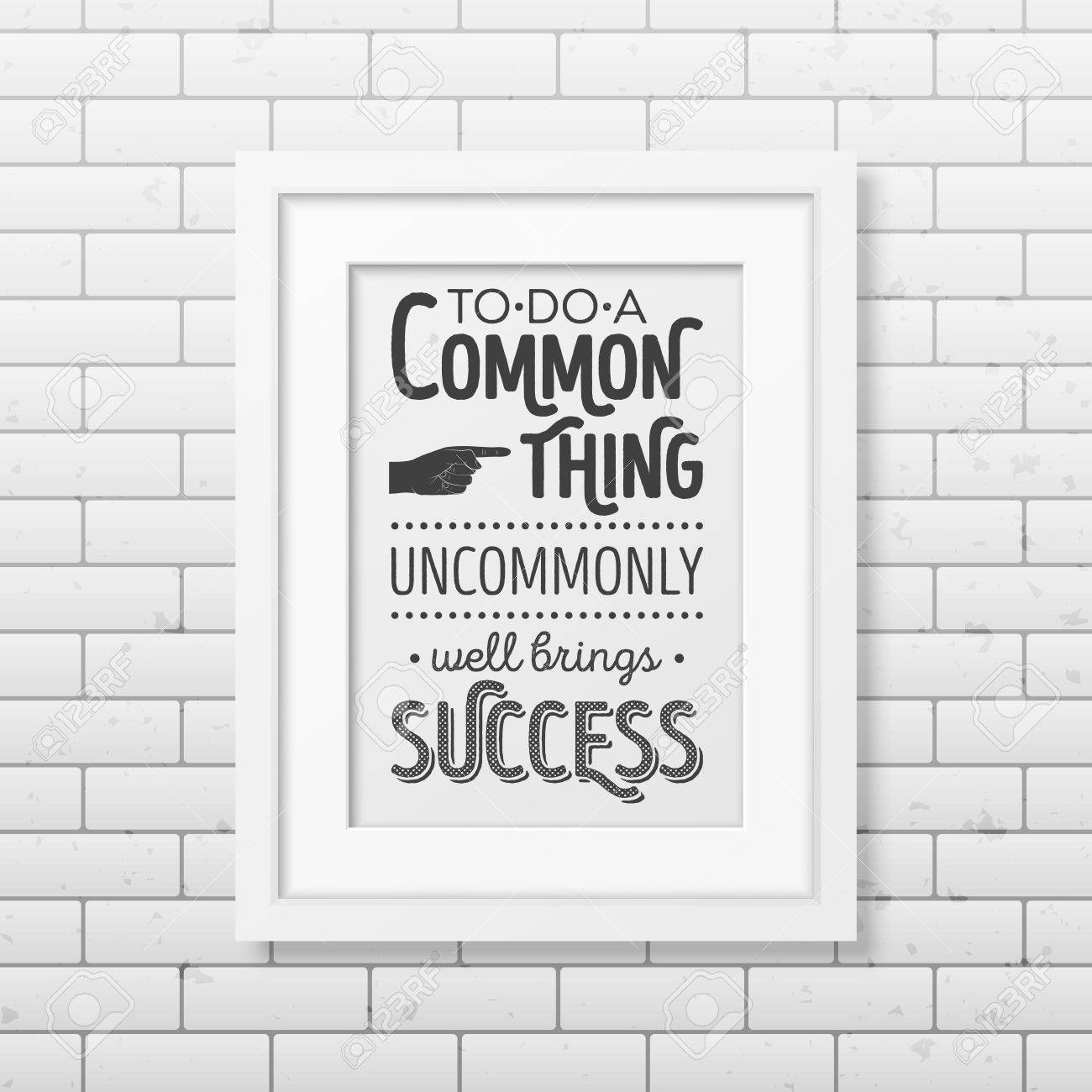 Sq Quote Fascinating To Do A Common Thing Uncommonly Well Brings Success  Quote
