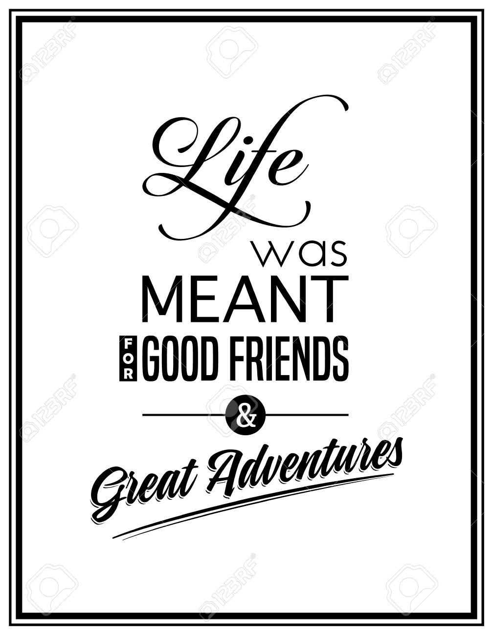 Life Was Meant For Good Friends U0026 Great Adventures   Quote Typographical  Background. Stock Vector