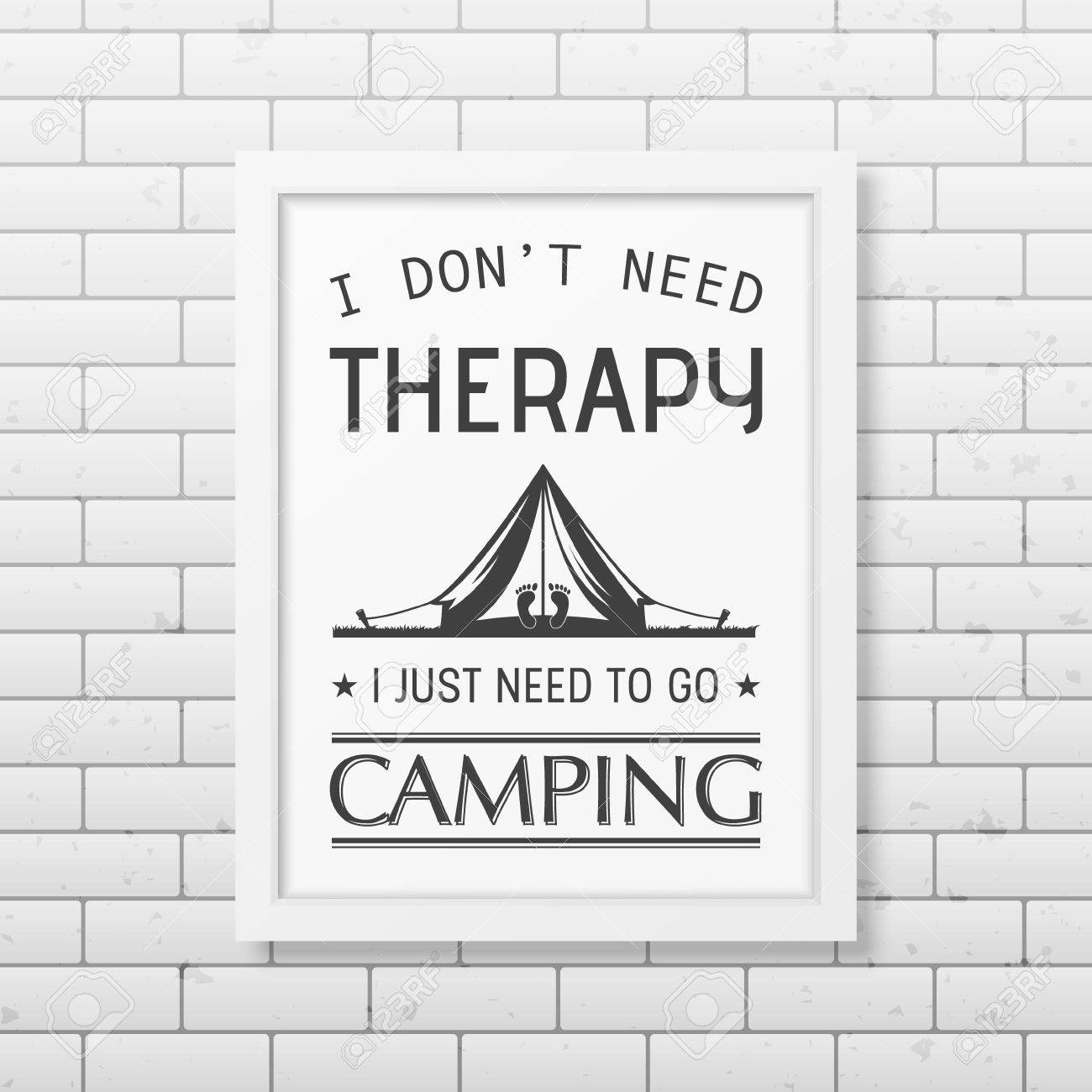 Sq Quote I Do Not Need Therapy I Just Need To Go Camping  Quote