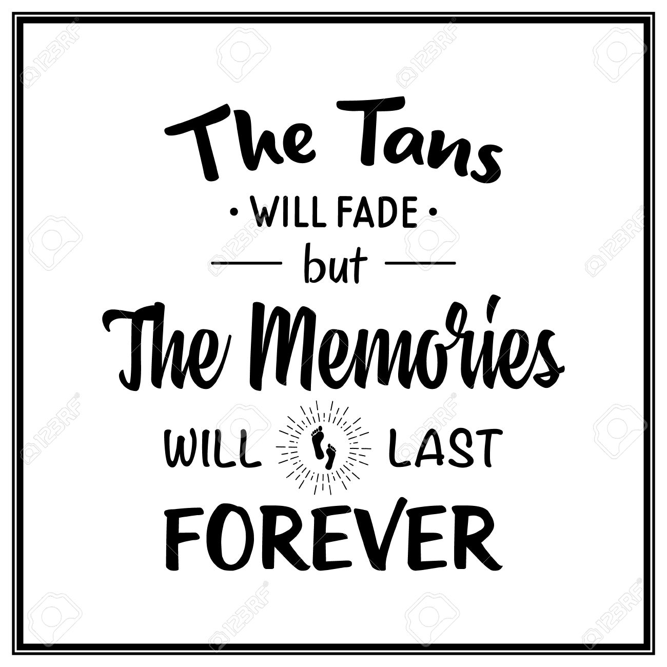 The Tans Will Fade But The Memories Will Last Forever Quote