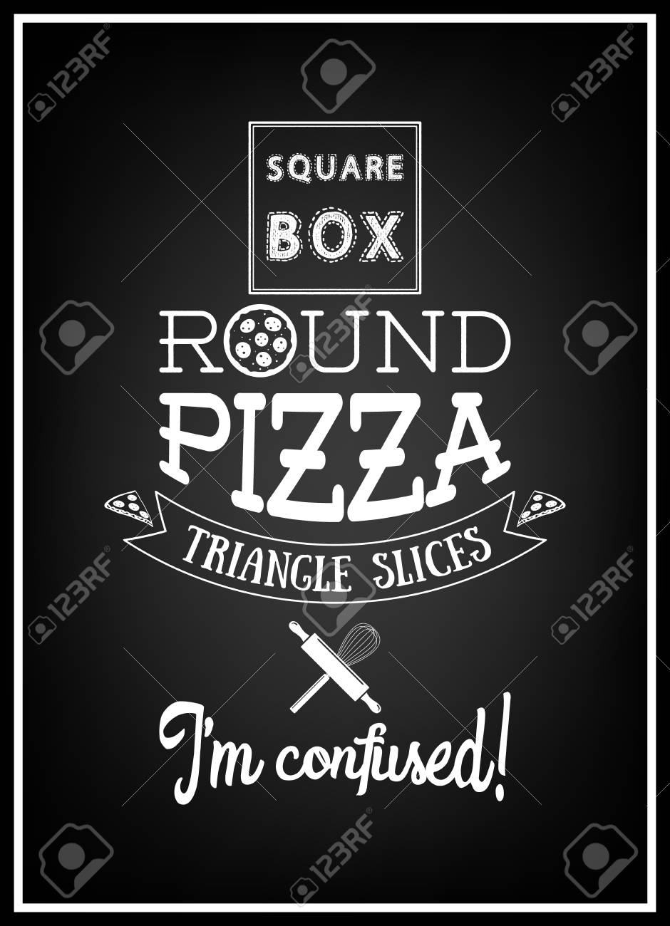 Square Box Round Pizza Triangle Slices I Am Confused Quote Typographical Background Vector EPS8
