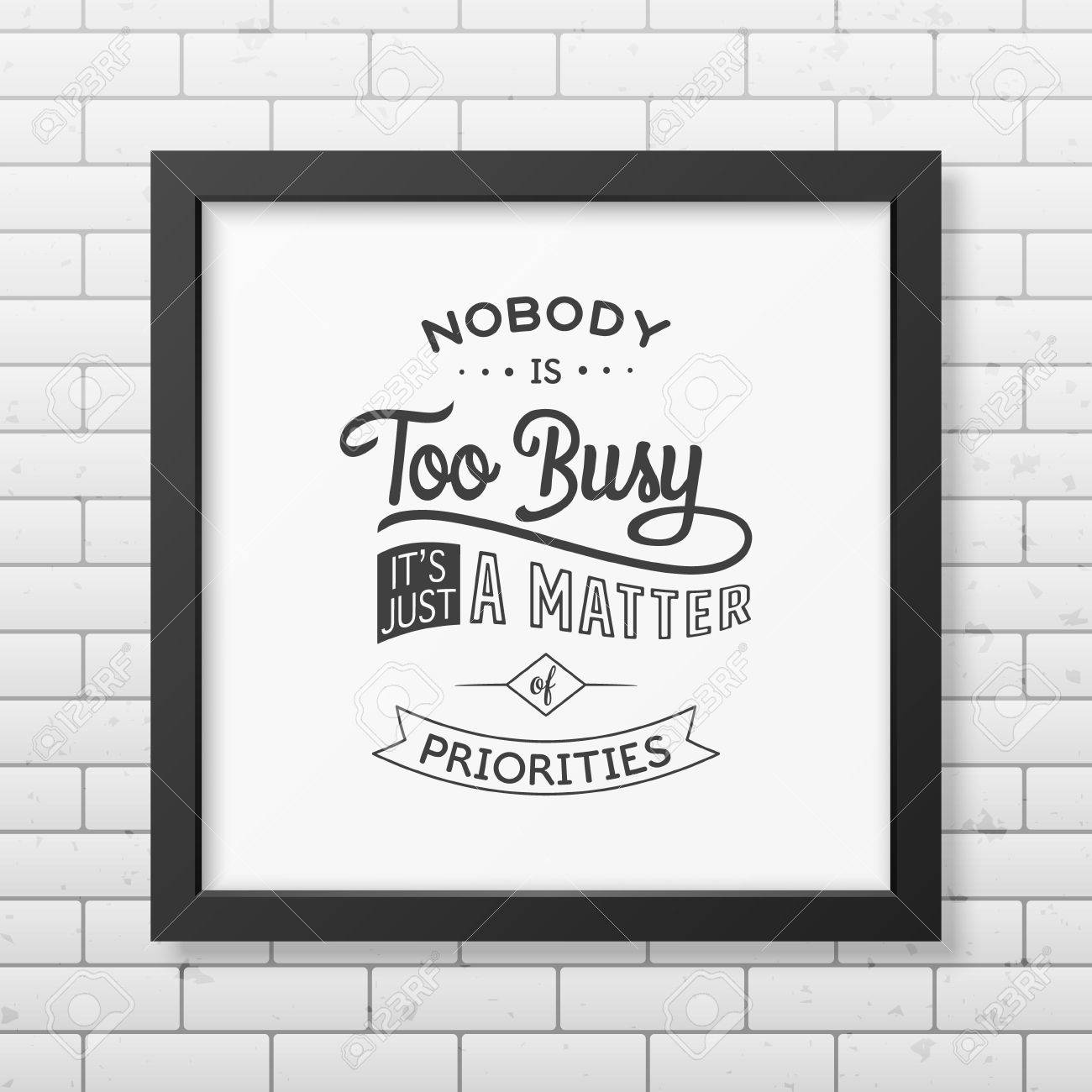Nobody Is Too Busy It Is Just A Matter Of Priorities Quote