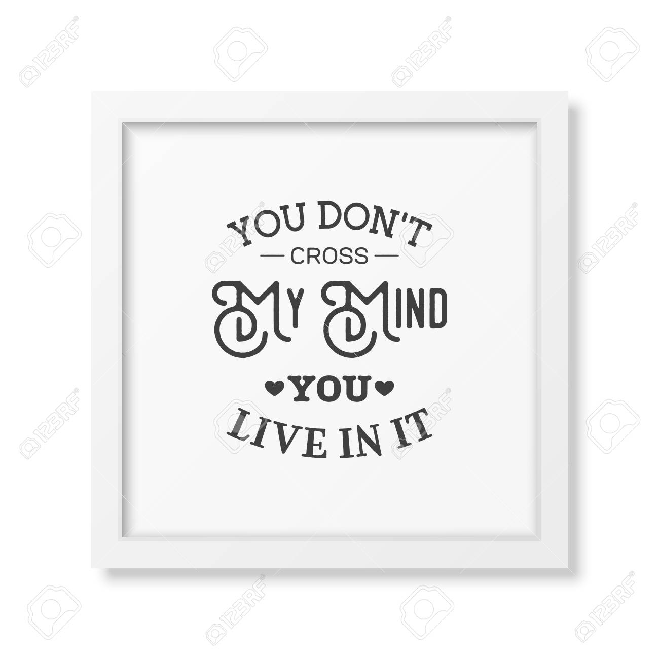 You Don T Cross My Mind You Live In It - Quote Typographical ...