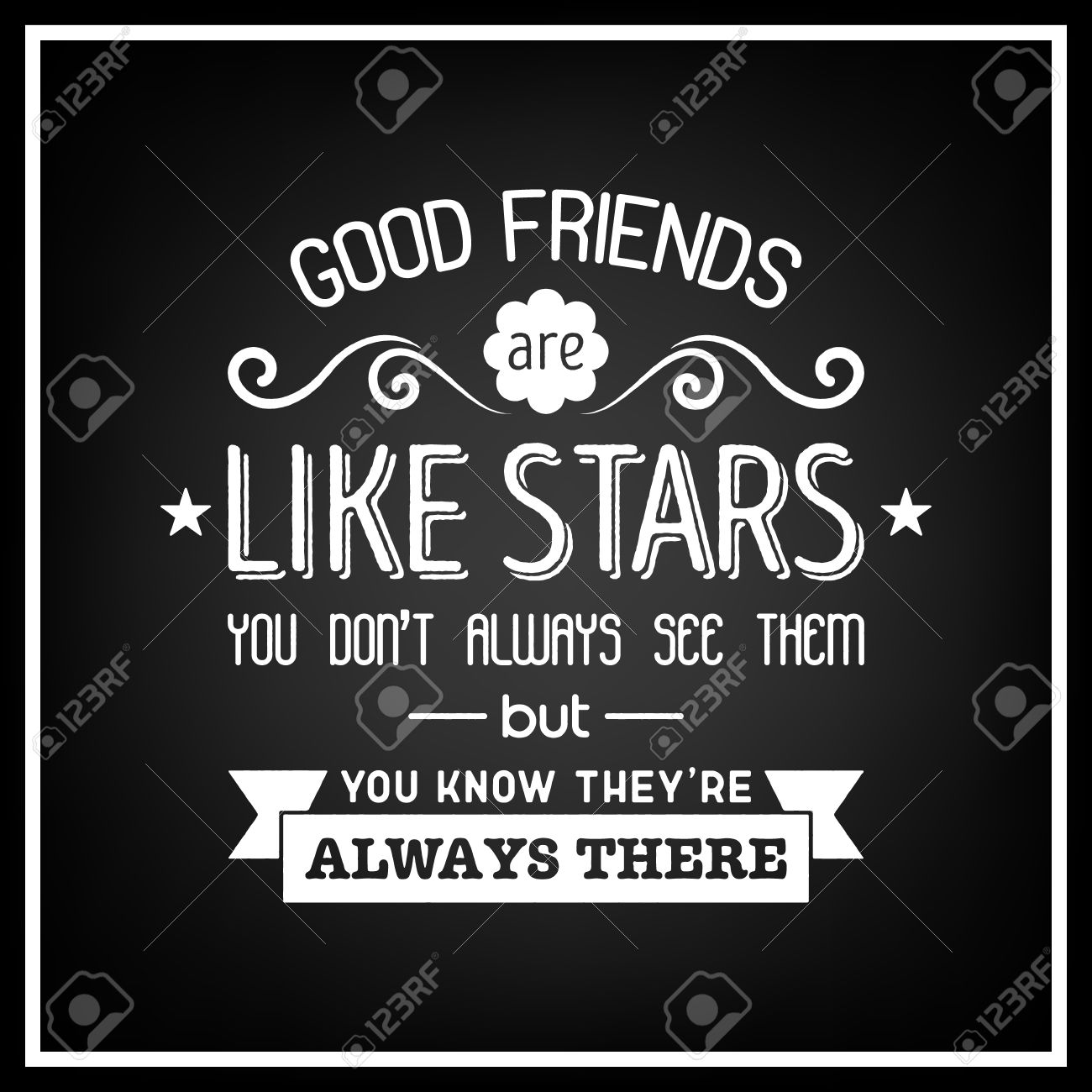 Good Friends Are Like Stars You Do Not Always See Them But You