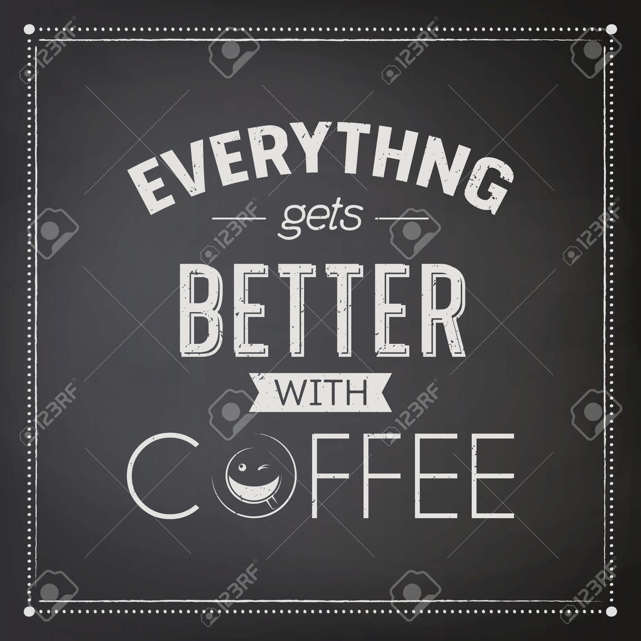 Everything gets Better with Coffee. Vector Textured Black Chalkboard and Typography Quote, Phrase about Coffee. Placard, Banner, Design Template for Coffee Shop. Vector Illustration - 173639545